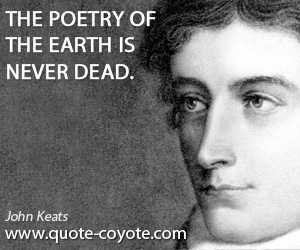 quotes - The poetry of the earth is never dead.
