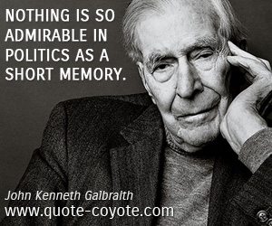 quotes - Nothing is so admirable in politics as a short memory.