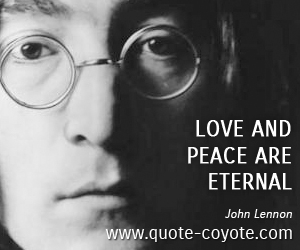 quotes - Love and peace are eternal.