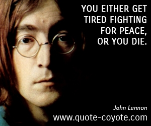 Die quotes - You either get tired fighting for peace, or you die.