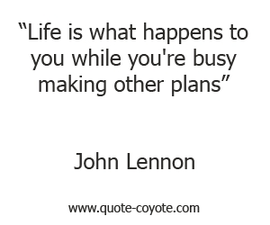 Plans quotes - Life is what happens to you while you're busy making other plans.