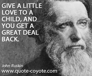 Little quotes - Give a little love to a child, and you get a great deal back.