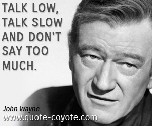 Knowledge quotes - Talk low, talk slow and don't say too much.