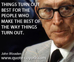 Make quotes - Things turn out best for the people who make the best of the way things turn out.