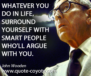 Yourself quotes - Whatever you do in life, surround yourself with smart people who'll argue with you.