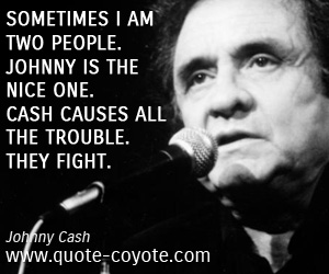 quotes - Sometimes I am two people. Johnny is the nice one. Cash causes all the trouble. They fight.