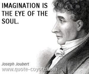 quotes - Imagination is the eye of the soul.