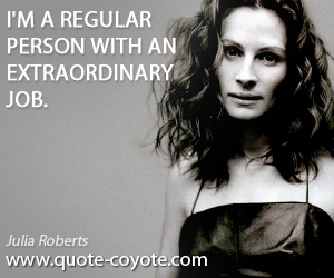 quotes - I'm a regular person with an extraordinary job.