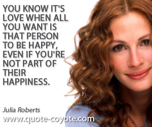 Happiness quotes - You know it's love when all you want is that person to be happy, even if you're not part of their happiness.