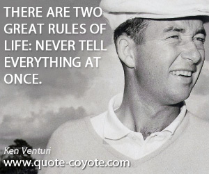 Great quotes - There are two great rules of life: never tell everything at once.