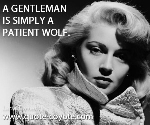 quotes - A gentleman is simply a patient wolf.