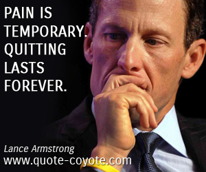 Pain quotes - Pain is temporary. Quitting lasts forever.