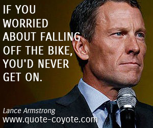 Bike quotes - If you worried about falling off the bike, you'd never get on.