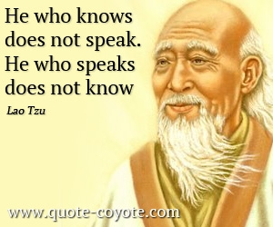 quotes - He who knows does not speak.<br>