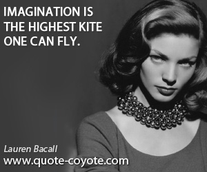Imagination quotes - Imagination is the highest kite one can fly.