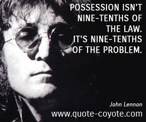 Problem quotes - Possession isn't nine-tenths of the law. It's nine-tenths of the problem.