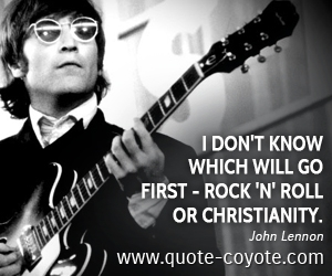 quotes - I don't know which will go first - rock 'n' roll or Christianity.