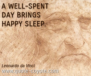 quotes - A well-spent day brings happy sleep.