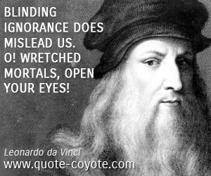 Eyes quotes - Blinding ignorance does mislead us. O! Wretched mortals, open your eyes!