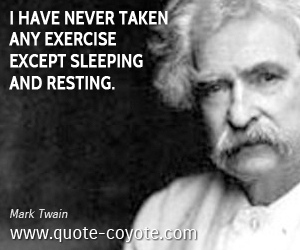 quotes - I have never taken any exercise except sleeping and resting.