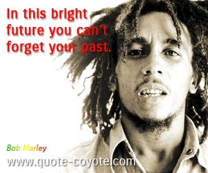 Past quotes - In this bright future you can't forget your past.