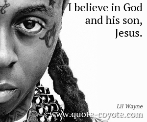 quotes - I believe in God and his son, Jesus.