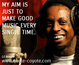 Aim quotes - My aim is just to make good music every single time.