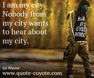 quotes - I am my city. Nobody from my city wants to hear about my city.