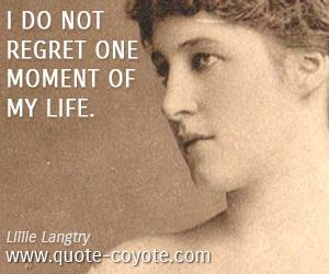 Moment quotes - I do not regret one moment of my life.