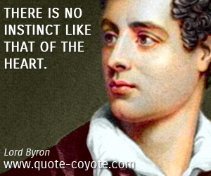 quotes - There is no instinct like that of the heart.