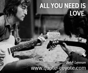 Love quotes - All you need is love.