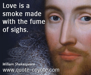 Smoke quotes - Love is a smoke made with the fume of sighs.