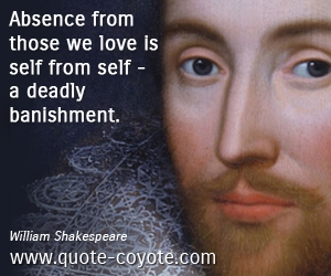 Deadly quotes - Absence from those we love is self from self - a deadly banishment.