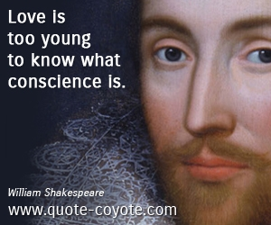 Young quotes - Love is too young to know what conscience is.