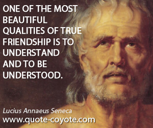 Friendship quotes - One of the most beautiful qualities of true friendship is to understand and to be understood.