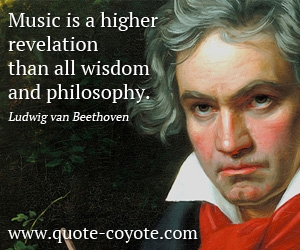 Philosophy quotes - Music is a higher revelation than all wisdom and philosophy.