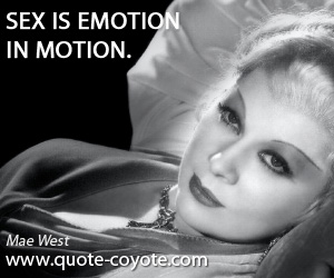 quotes - Sex is emotion in motion.