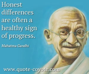 quotes - Honest differences are often a healthy sign of progress.