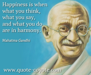 quotes - Happiness is when what you think, what you say, and what you do are in harmony.