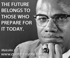 quotes - The future belongs to those who prepare for it today.
