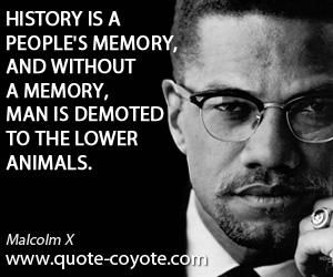 Wise quotes - History is a people's memory, and without a memory, man is demoted to the lower animals.
