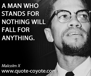 Motivational quotes - A man who stands for nothing will fall for anything.