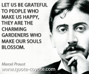 quotes - Let us be grateful to people who make us happy, they are the charming gardeners who make our souls blossom.