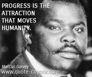 Progress quotes - Progress is the attraction that moves humanity.