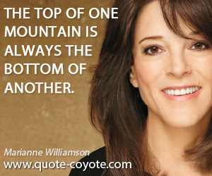 Mountain quotes - The top of one mountain is always the bottom of another.