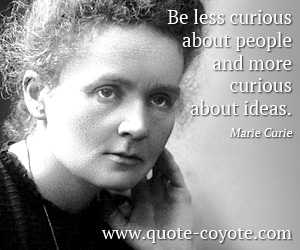 quotes - Be less curious about people and more curious about ideas.