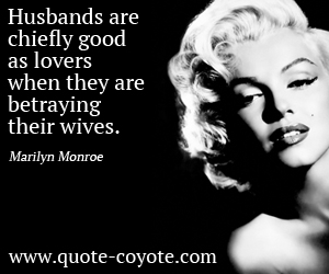 quotes - Husbands are chiefly good as lovers when they are betraying their wives.
