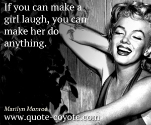 quotes - If you can make a girl laugh, you can make her do anything