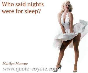 quotes - Who said nights were for sleep?