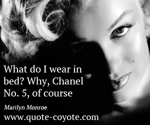 quotes - What do I wear in bed? Why, Chanel No. 5, of course.